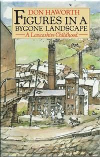 Figures in a Bygone Landscape: A Lancashire Childhood