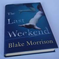 The Last Weekend. SIGNED by Blake Morrison - Signed First Edition - 2010 - from Denton Island Books (SKU: dscf5684)