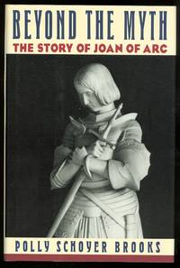 image of BEYOND THE MYTH:  THE STORY OF JOAN OF ARC.