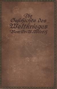 Die Geschichte es Weltkrieges: militärisch, politisch, und wirstschaflisch dargestellt. Zweiter Band: Bis zum Friedenschluß am 28. Juni 1919