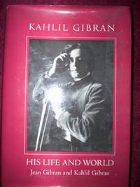 Kahil Gibran His Life and World :