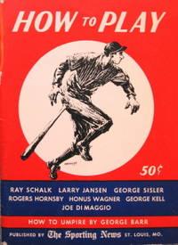 How to Play Baseball by Larry Jansen; Ray Schalk; Rogers Hornsby; Bernie deViveiros; George Sisler; Honus Wagner; George Kell; Joe DiMaggio; George Barr - 1951
