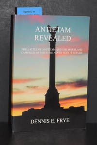 image of Antietam Revealed; The Battle of Antietam and the Maryland Campaign as You Have Never Seen It Before