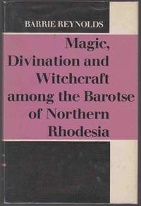 image of MAGIC, DIVINATION AND WITCHCRAFT AMONG THE BARTOSE OF NORTHERN RHODESIA