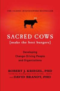 Sacred Cows Make the Best Burgers : Developing Change-Driving People and Organizations