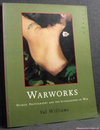 image of Warworks: Women, Photography and the Iconography of War