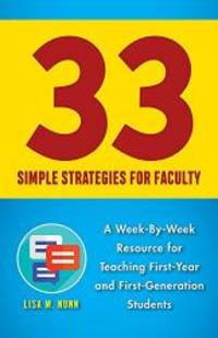 33 Simple Strategies for Faculty: A Week-By-Week Resource for Teaching First-Year and...