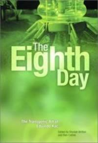 The Eighth Day: The Transgenic Art Of Eduardo Kac