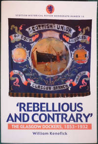 Rebellious and Contrary: The Glasgow Dockers, 1853-1932