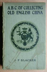 The ABC of Collecting Old English China. Giving a Short History of the English Factories, and...