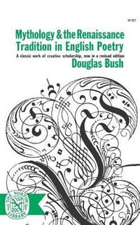 Mythology and the Renaissance Tradition in English Poetry by Douglas Bush - 1963