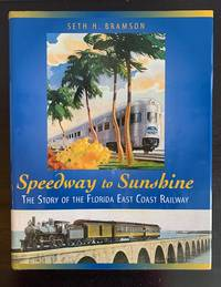 Speedway to Sunshine The Story of the Florida East Coast Railway
