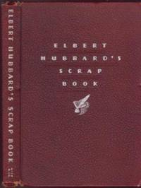 image of Elbert Hubbard's Scrap Book: Containing the Inspired and Inspiring Selections Gathered During a Life Time of Discriminating Reading for His Own Use