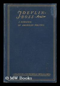 J. Devlin-- Boss : a Romance of American Politics / by Francis Churchill Williams ; Illustrated...