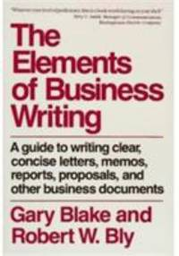 The Elements of Business Writing : The Essential Guide to Writing Clear  Concise Letters  Memos  Reports  Proposals  and Other Business Documents