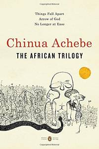 The African Trilogy: Things Fall Apart; Arrow of God; No Longer at Ease Penguin Classics Deluxe Edition