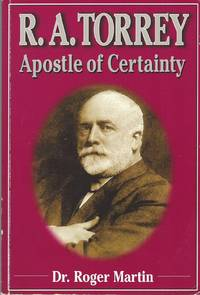 R. A. Torrey Apostle of Certainty