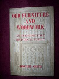 Old Furniture And Woodwork : By Donald Smith - Used Books - Hardcover - 1949 - from R. E. Coomber  and Biblio.com
