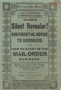 Young's Silent Revealer! And Confidential Advice to Beginners or How to  Start in the Mail-Order Business