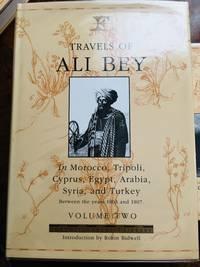 Travels of Ali Bey In Morocco, Tripoli, Cyprus, Egypt, Arabia, Syria and Turkey Volume 2