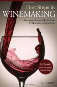image of First Steps in Winemaking: A Complete Month-by-Month Guide to Winemaking in Your Home