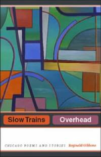 Slow Trains Overhead : Chicago Poems and Stories