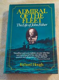 ADMIRAL OF THE FLEET: THE LIFE OF JOHN FISHER