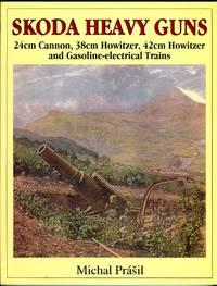 Skoda Heavy Guns: 24cm Cannon, 38cm Howitzer, 42cm Howitzer, 42cm Automobile Howitzer M.16, 42cm...