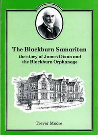 The Blackburn Samaritan : The Story of James Dixon and the Blackburn Orphanage