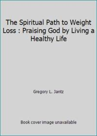The Spiritual Path to Weight Loss : Praising God by Living a Healthy Life
