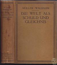 Die Welt als Schuld und Gleichnis. Gedanken zu einem System universeller Entsprechungen. by  Wilhelm MÜLLER-WALBAUM - from Antiquariat Burgverlag and Biblio.com