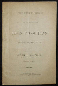 image of First Biennial Message of His Excellency John P. Cochran, Governor of Delaware, to the General Assembly, Session of 1877