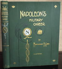 "Napoleon's Military Career: An Account of the Remarkable Campaigns of the ""Man of Destiny"""