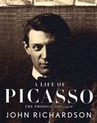 A Life of Picasso: The Prodigy, 1881-1906 by John Richardson - 2007-05-08