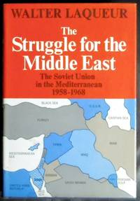 The Struggle for the Middle East: The Soviet Union in the Mediterranean 1958- 1968