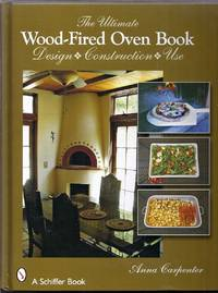 The Ultimate Wood-Fired Oven Book.  Design, Construction, Use