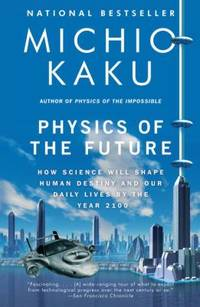 Physics of the Future: How Science Will Shape Human Destiny and Our Daily Lives by the Year 2100