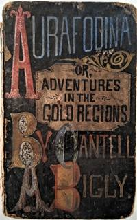 Aurifodina; or, Adventures in the Gold Region.  By Cantell A. Bigly