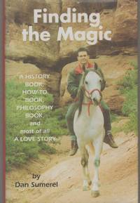 FINDING THE MAGIC A History Book, How-To Book, Philosophy Book and Most of  All, a Love Story by  Dan Sumerel - Hardcover - Second Printing - 2000 - from The Avocado Pit and Biblio.co.uk