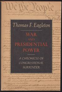 War And Presidential Power: A Chronicle Of Congressional Surrender