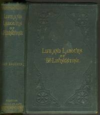 image of The Life, Labours, and Adventures of David Livingstone, about Thirty Years a Missionary in the Wilds of Africa: His Discovery and Relief