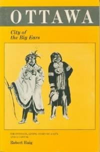 Ottawa, City of the Big Ears - The Intimate, Living Story of a City and a Capital