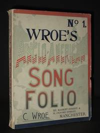 Wroe's Anglo-American Song Folio No. 1: An Album containing an Unrivalled Collection of the Most Popular Songs, Duets and Sacred Solos, with Pianoforte Accompaniment