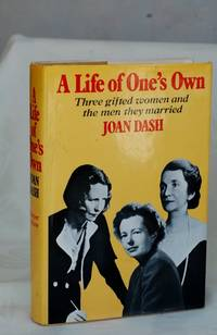 A Life Of One's Own;: Three Gifted Women And The Men They Married by Joan Dash - three gifted women and the men they married.
