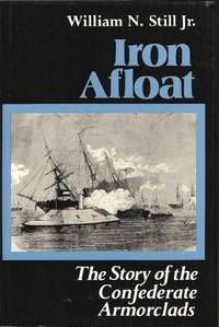 Iron Afloat: Story of the Confederate Armorclads