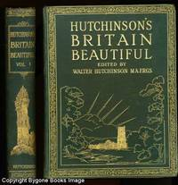 HUTCHINSON'S BRITAIN BEAUTIFUL Volume I. A popular and illustrated account of the magnificent historical, architectural, and picturesque wonders of the counties of England, Scotland, Wales and Ireland