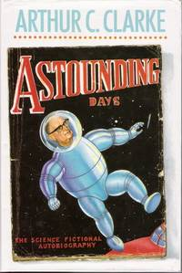 Astounding Days: A Science Fictional Autobiography by  Arthur C Clarke - First Edition - 1989 - from Caerwen Books (SKU: 022558)