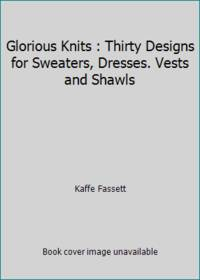 Glorious Knits : Thirty Designs for Sweaters, Dresses. Vests and Shawls by Kaffe Fassett - Hardcover - 1985 - from ThriftBooks and Biblio.com