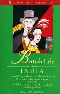 British Life in India: An Anthology of Humorous and Other Writings Perpetrated by the British in India, 1750-1950, with Some Latitude for Works Completed after Independence (Oxford India Paperbacks).