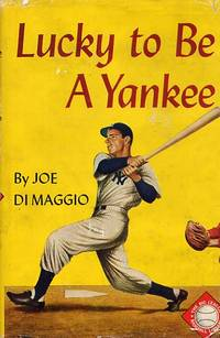 Lucky To Be A Yankee by DiMaggio, Joe. Introduction By James A. Farley. Foreword By Grantland Rice - 1957